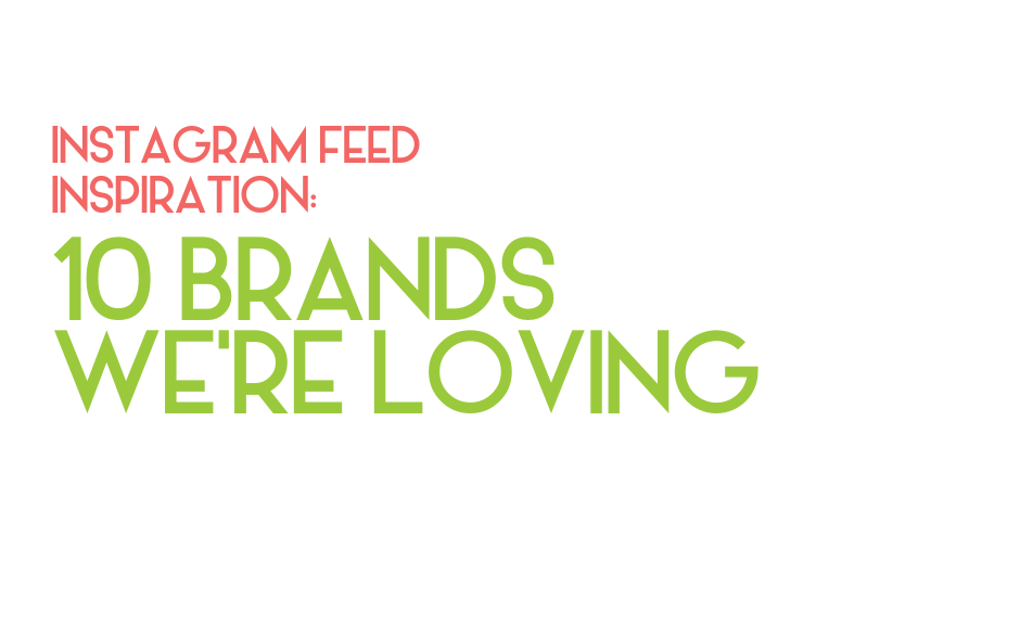 Instagram feed inspiration: Ten brands we're loving right now