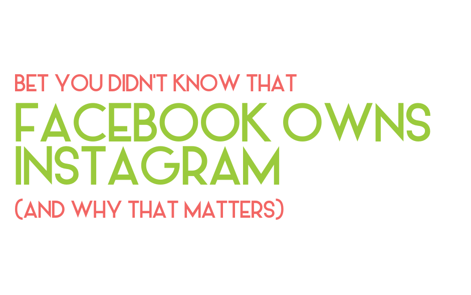 Bet you didn't know that Facebook owns Instagram (and why that matters)