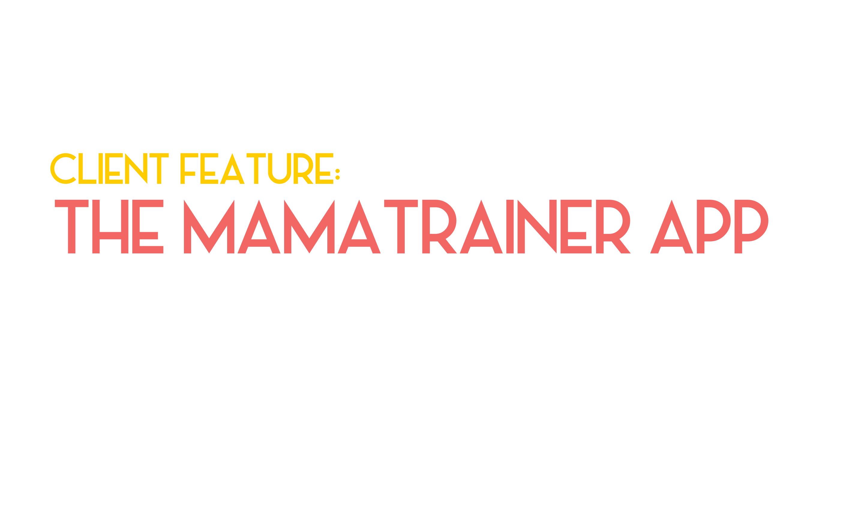 Client Feature: The Mamatrainer App
