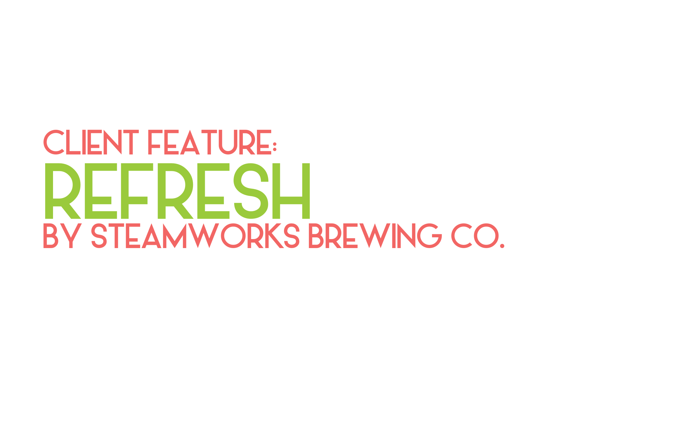 Client Feature: Refresh by Steamworks Brewing co