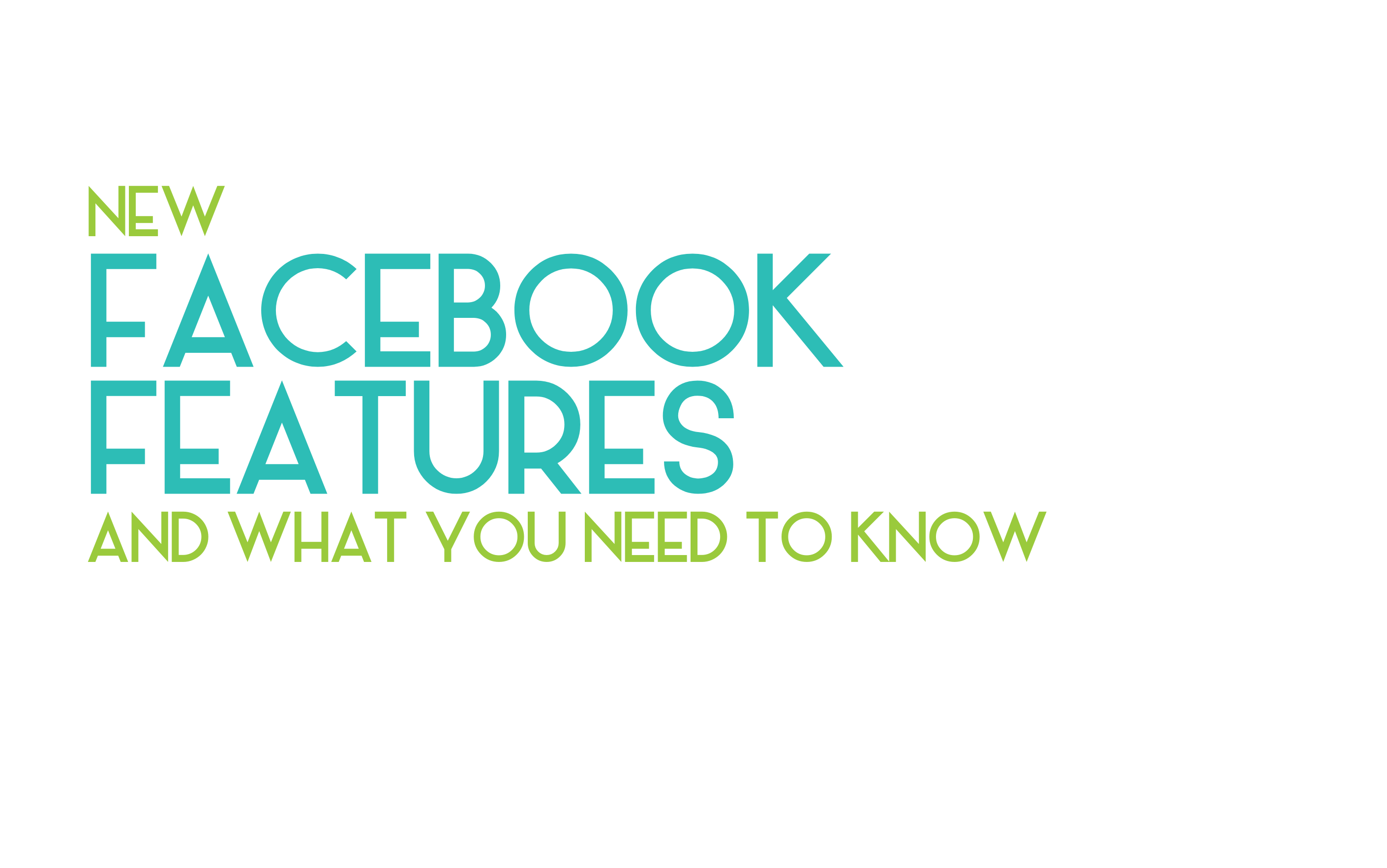 New Facebook Features (and why you should know about them)